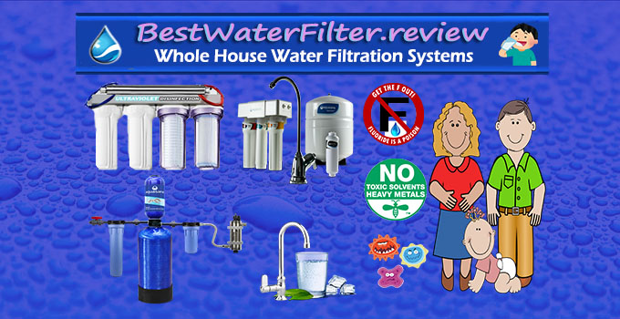 Reviews of Whole House Water Filtration Systems